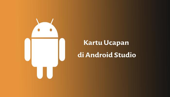 Photo of Membuat Kartu Ucapan di Android Studio