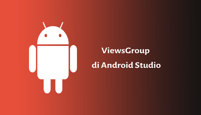 Photo of Views Group dan Kegunaannya di Android Studio