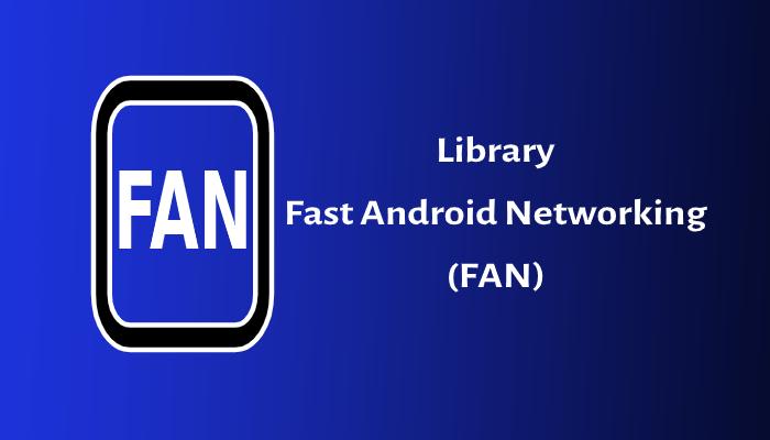 Photo of Library Fast Android Networking (FAN) dan Cara Menggunakan