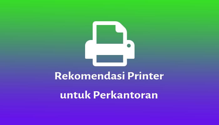 rekomendasi printer untuk perkantoran