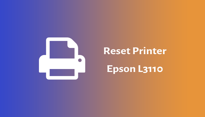 Photo of Cara Reset Printer Epson L3110