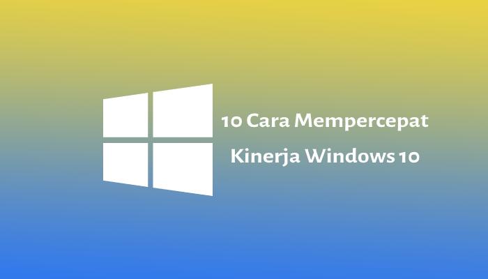 cara mempercepat windows 10
